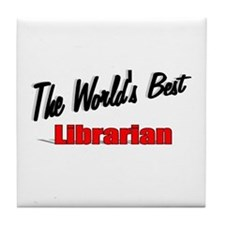 """""""The World's Best Librarian"""" Tile Coaster"""