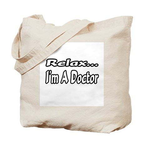 """""""Relax...I'm A Doctor"""" Tote Bag"""