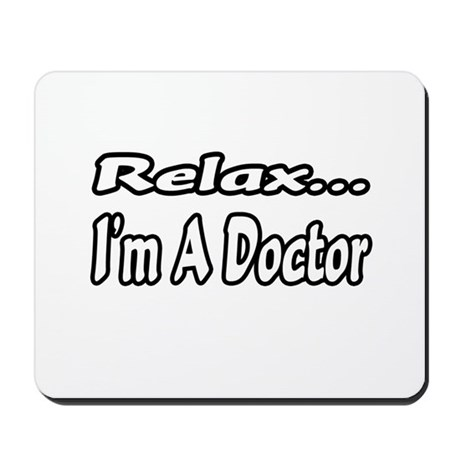 """""""Relax...I'm A Doctor"""" Mousepad"""