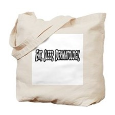 """Eat. Sleep. Dermatology."" Tote Bag"