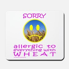 ALLERGIC TO WHEAT Mousepad