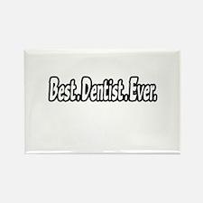 """Best. Dentist. Ever."" Rectangle Magnet"