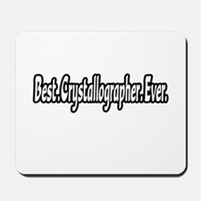 """""""Best. Crystallographer. Ever Mousepad"""