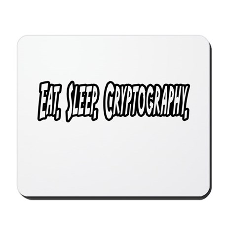 """Eat. Sleep. Cryptography."" Mousepad"