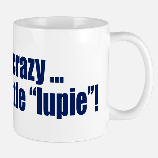 Not Crazy, Just Lupie Mug