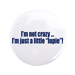 "Not Crazy, Just Lupie 3.5"" Button"