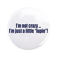 "Not Crazy, Just Lupie 3.5"" Button"