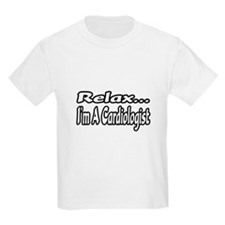 """""""Relax...I'm A Cardiologist"""" T-Shirt"""