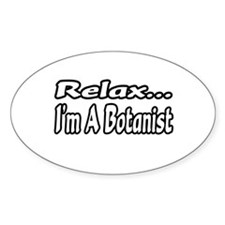 """Relax...I'm A Botanist"" Oval Decal"