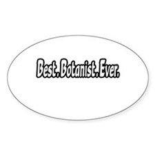 """Best. Botanist. Ever."" Oval Decal"