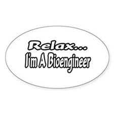 """Relax...I'm A Bioengineer"" Oval Decal"