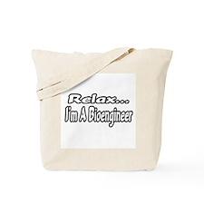 """Relax...I'm A Bioengineer"" Tote Bag"