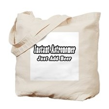 """""""Instant Astronomer...Just Add Beer"""" Tote Bag"""