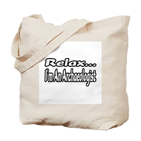 """""""Relax...I'm An Archaeologist"""" Tote Bag"""