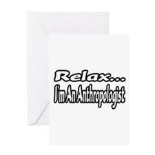"""""""Relax...I'm An Anthropologist"""" Greeting Card"""