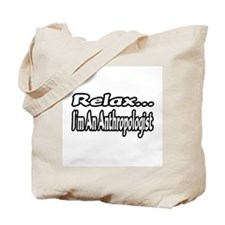 """""""Relax...I'm An Anthropologist"""" Tote Bag"""