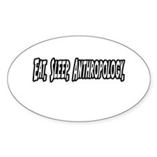 """Eat. Sleep. Anthropology."" Oval Decal"