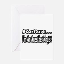 """""""Relax...I'm An Anesthesiologist"""" Greeting Card"""