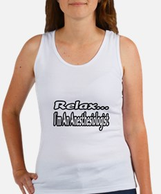 """""""Relax...I'm An Anesthesiologist"""" Women's Tank Top"""