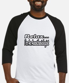 """""""Relax...I'm An Anesthesiologist"""" Baseball Jersey"""