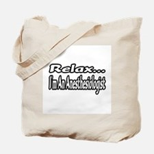"""Relax...I'm An Anesthesiologist"" Tote Bag"