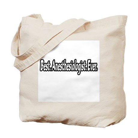 """""""Best. Anesthesiologist. Ever."""" Tote Bag"""