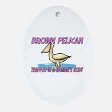 Brown Pelican Trapped In A Woman's Body Ornament (