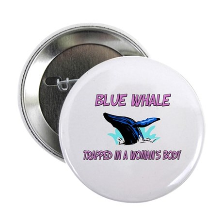 """Blue Whale Trapped In A Woman's Body 2.25"""" Button"""