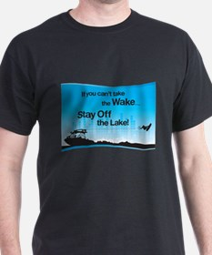If You Can't Take the Wake T-Shirt