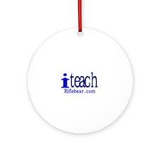 i teach Ornament (Round)