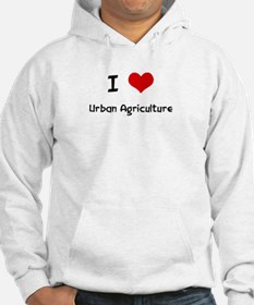 I LOVE URBAN AGRICULTURE Hoodie