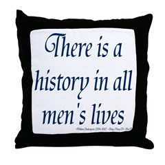 History in all mens lives Throw Pillow