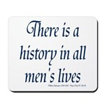 History in all mens lives Mousepad