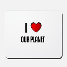 I LOVE OUR PLANET Mousepad