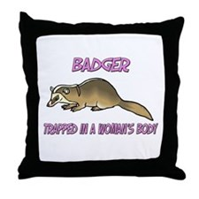 Badger Trapped In A Woman's Body Throw Pillow