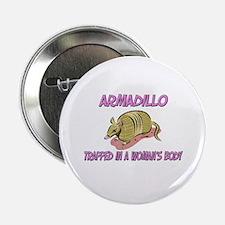 "Armadillo Trapped In A Woman's Body 2.25"" Button"