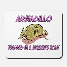 Armadillo Trapped In A Woman's Body Mousepad