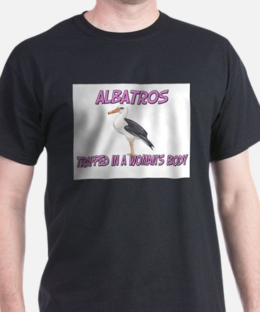 Albatros Trapped In A Woman's Body T-Shirt