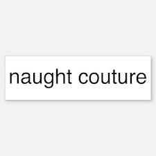 naught couture Bumper Bumper Bumper Sticker