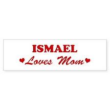 ISMAEL loves mom Bumper Bumper Sticker