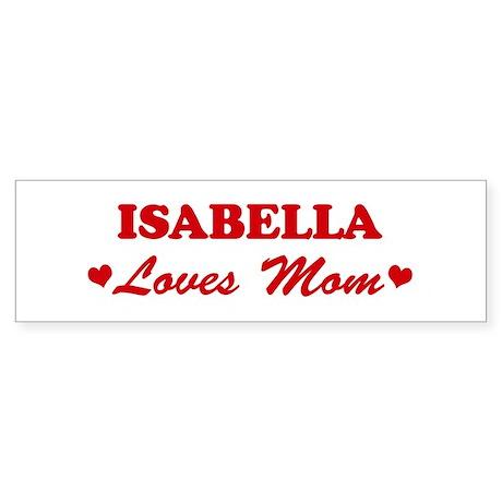 ISABELLA loves mom Bumper Sticker