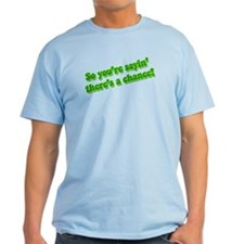 So You're Sayin... T-Shirt