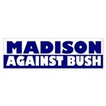 Madison Against Bush bumper sticker