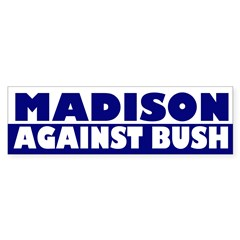 Madison Against Bush bumper sticker