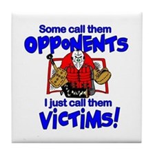 I Just Call Them Victims! Tile Coaster
