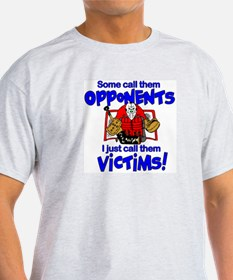 I Just Call Them Victims! T-Shirt