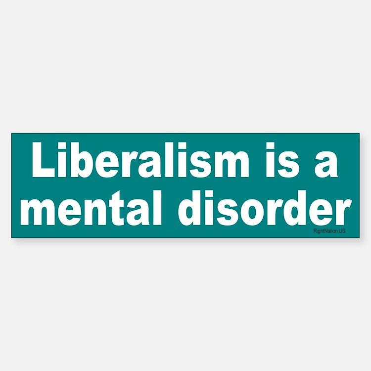 Liberalism is a Mental Disorder Bumper Bumper Bumper Sticker