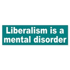 Liberalism is a Mental Disorder Bumper Bumper Sticker