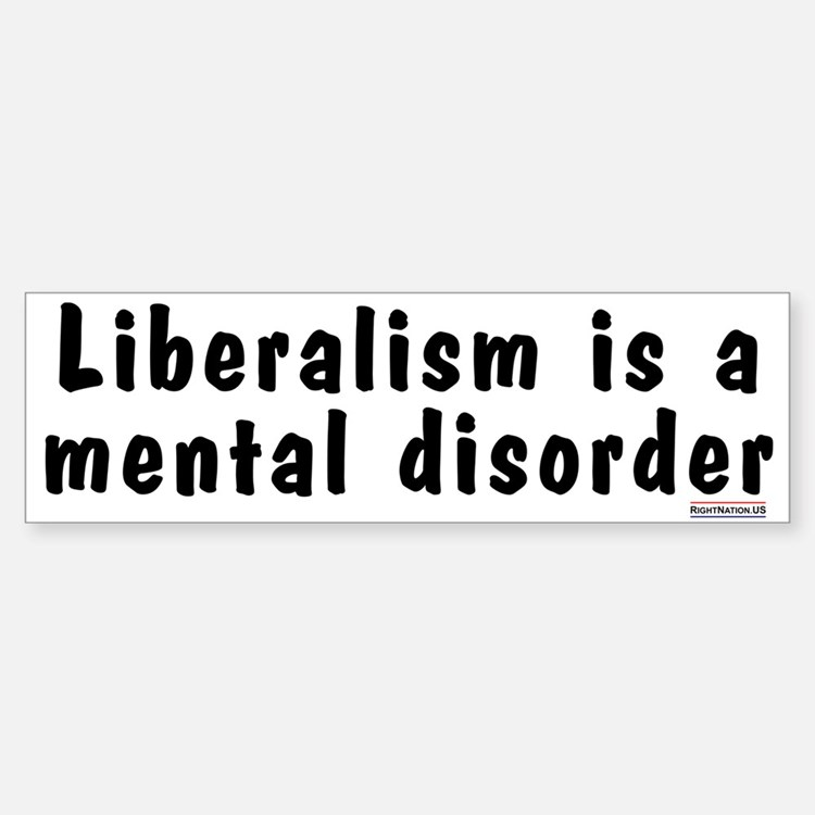 Liberalism is a Mental Disorder Bumper Bumper Bumper Sticker