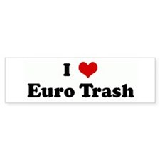 I Love Euro Trash Bumper Bumper Sticker